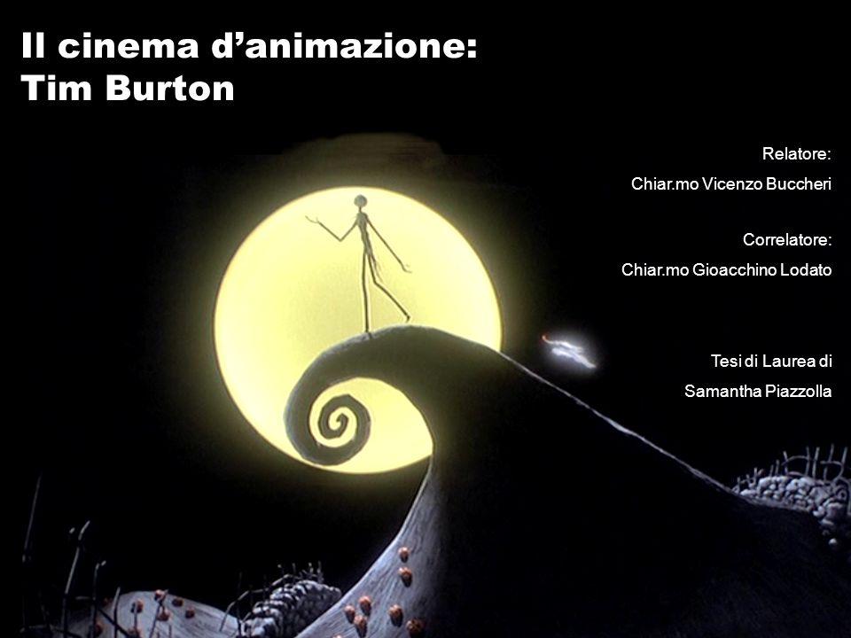 Il cinema danimazione: Tim Burton Relatore: Chiar.mo Vicenzo Buccheri Correlatore: Chiar.mo Gioacchino Lodato Tesi di Laurea di Samantha Piazzolla