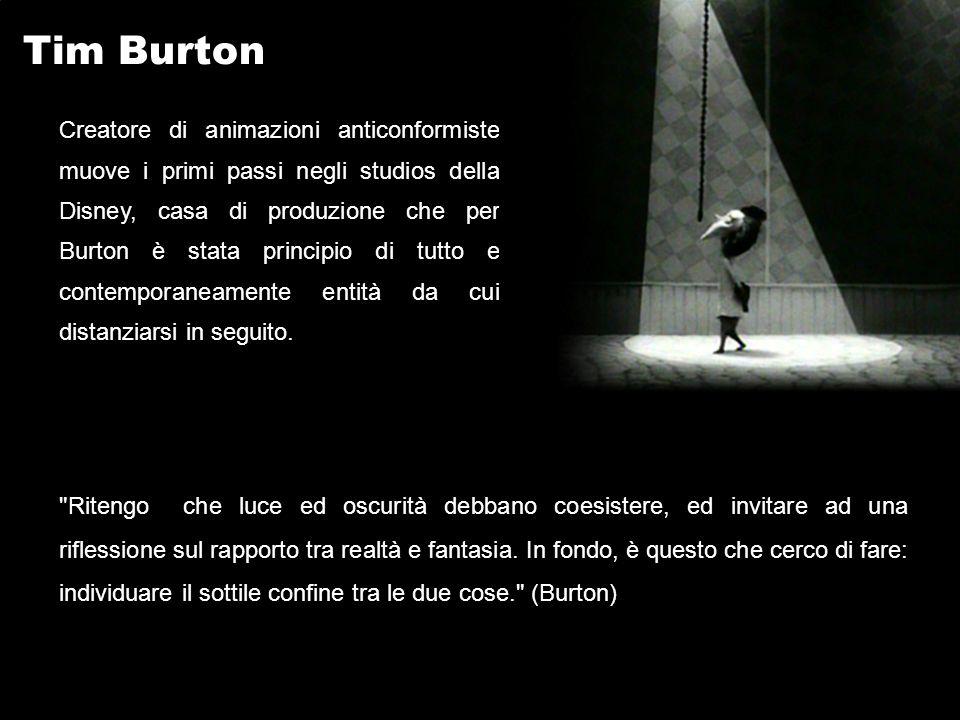 Tim Burton Creatore di animazioni anticonformiste muove i primi passi negli studios della Disney, casa di produzione che per Burton è stata principio di tutto e contemporaneamente entità da cui distanziarsi in seguito.