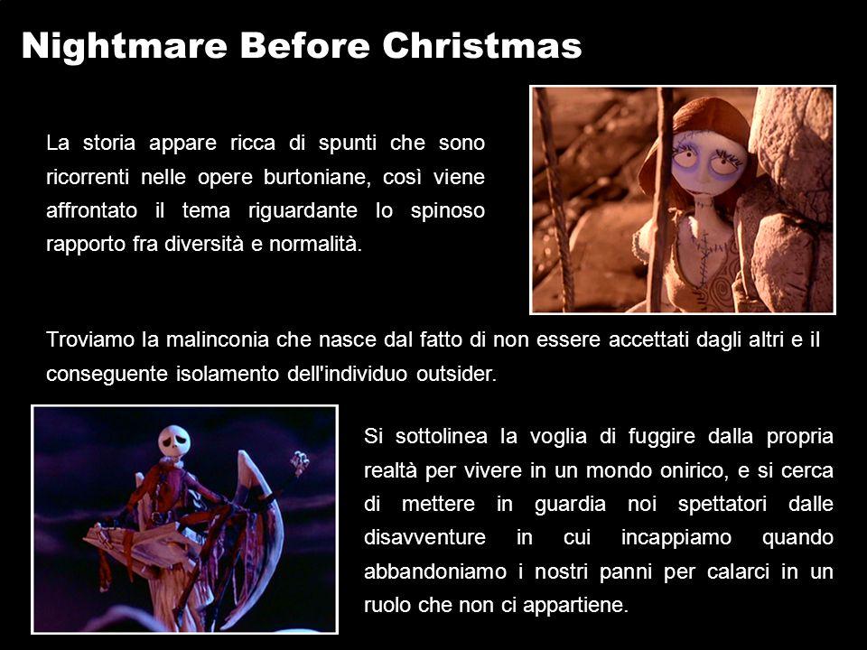 Nightmare Before Christmas La storia appare ricca di spunti che sono ricorrenti nelle opere burtoniane, così viene affrontato il tema riguardante lo spinoso rapporto fra diversità e normalità.