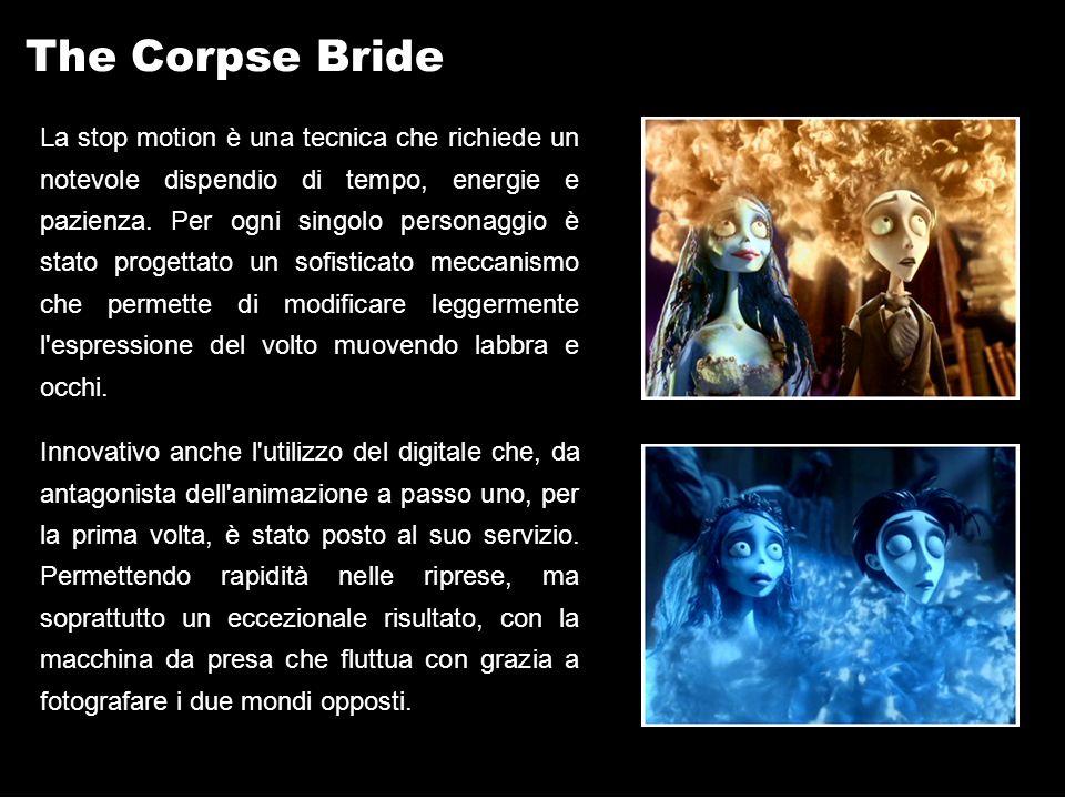 The Corpse Bride La stop motion è una tecnica che richiede un notevole dispendio di tempo, energie e pazienza.