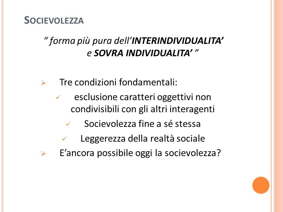 S OCIEVOLEZZA forma più pura dellINTERINDIVIDUALITA e SOVRA INDIVIDUALITA Tre condizioni fondamentali: esclusione caratteri oggettivi non condivisibil