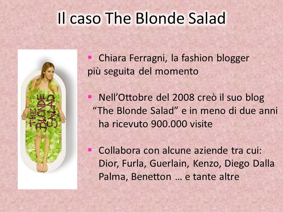 Chiara Ferragni, la fashion blogger più seguita del momento NellOttobre del 2008 creò il suo blog The Blonde Salad e in meno di due anni ha ricevuto 9