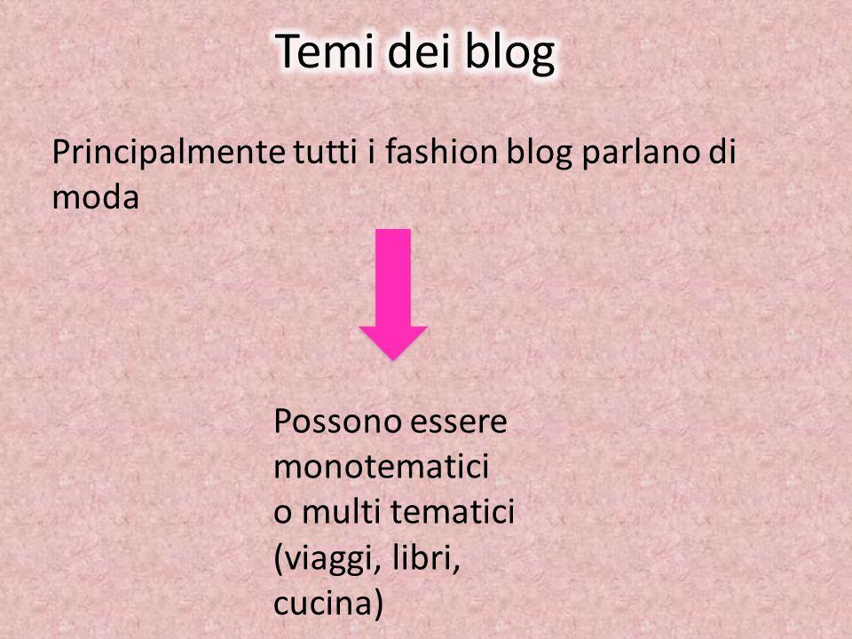 Principalmente tutti i fashion blog parlano di moda Possono essere monotematici o multi tematici (viaggi, libri, cucina)