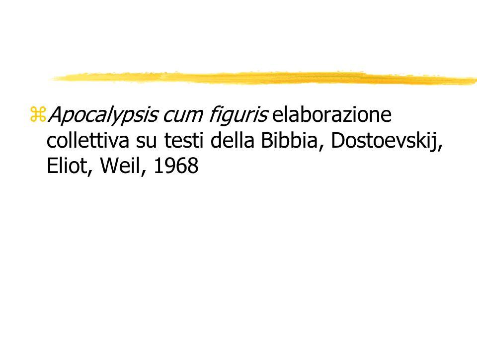 zApocalypsis cum figuris elaborazione collettiva su testi della Bibbia, Dostoevskij, Eliot, Weil, 1968