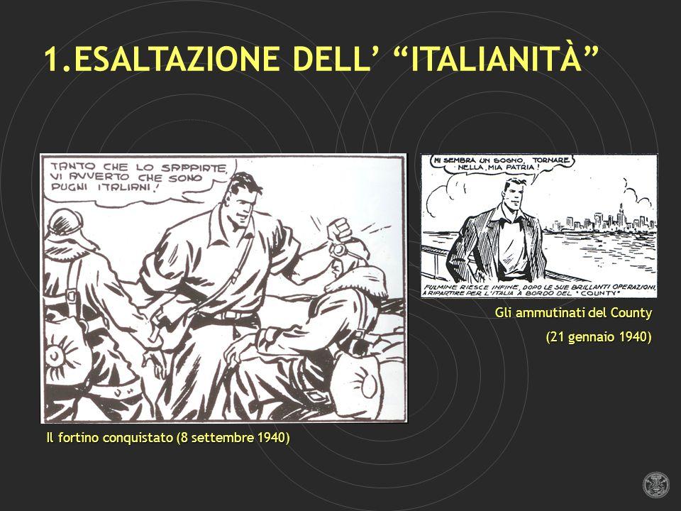 1.ESALTAZIONE DELL ITALIANITÀ Il fortino conquistato (8 settembre 1940) Gli ammutinati del County (21 gennaio 1940)