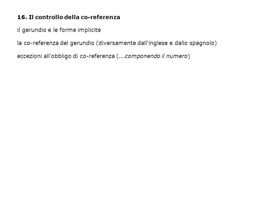 16. Il controllo della co-referenza il gerundio e le forme implicite la co-referenza del gerundio (diversamente dall'inglese e dallo spagnolo) eccezio