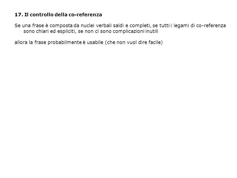 17. Il controllo della co-referenza Se una frase è composta da nuclei verbali saldi e completi, se tutti i legami di co-referenza sono chiari ed espli