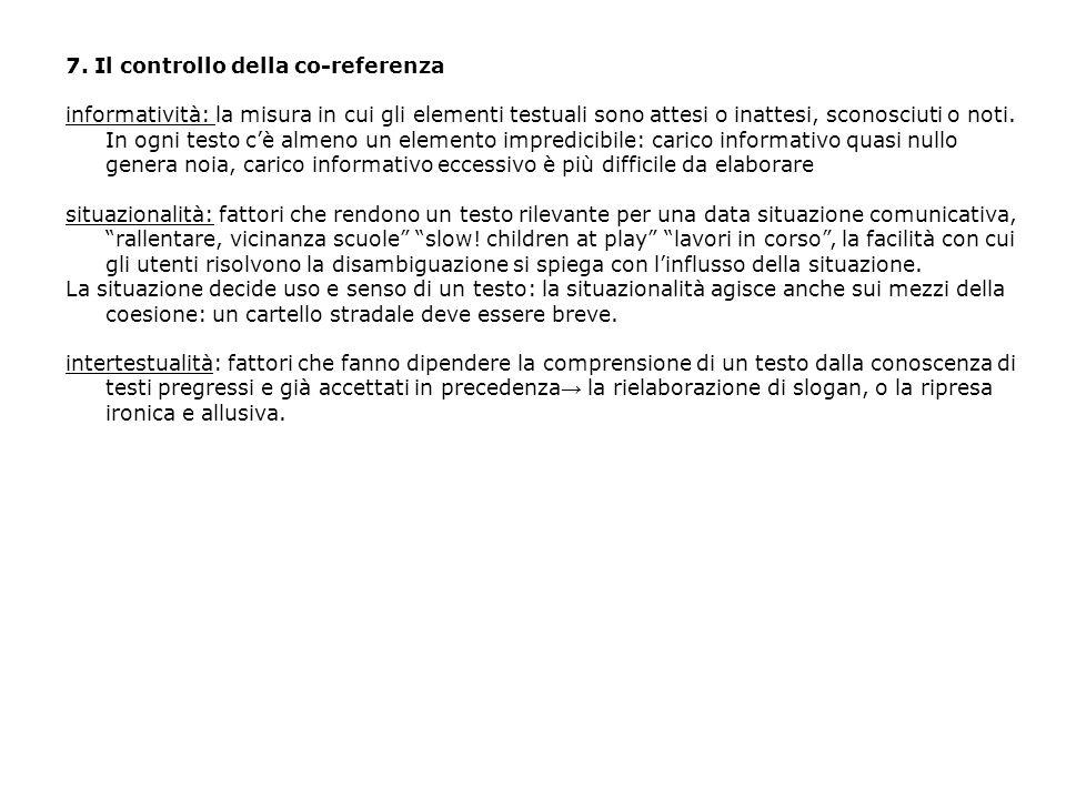 7. Il controllo della co-referenza informatività: la misura in cui gli elementi testuali sono attesi o inattesi, sconosciuti o noti. In ogni testo cè
