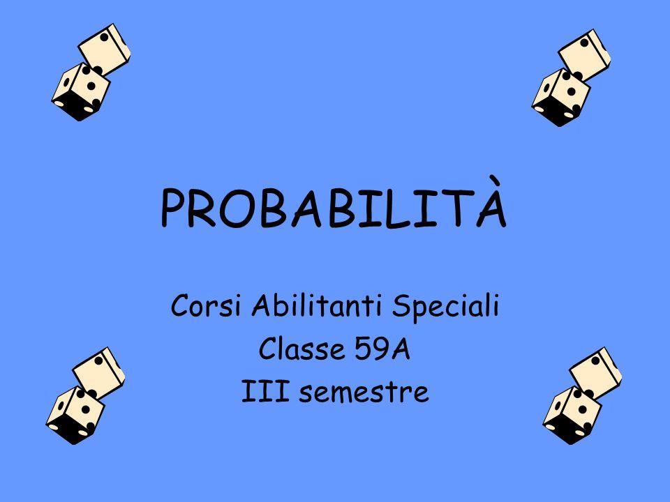 PROBABILITÀ Corsi Abilitanti Speciali Classe 59A III semestre