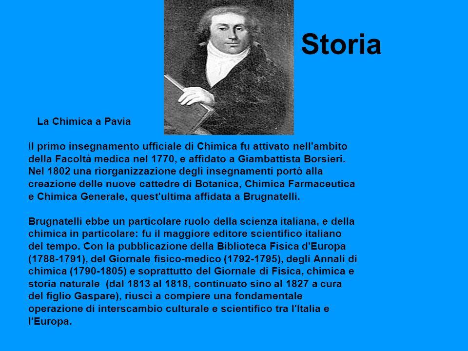 Storia La Chimica a Pavia Il primo insegnamento ufficiale di Chimica fu attivato nell ambito della Facoltà medica nel 1770, e affidato a Giambattista Borsieri.