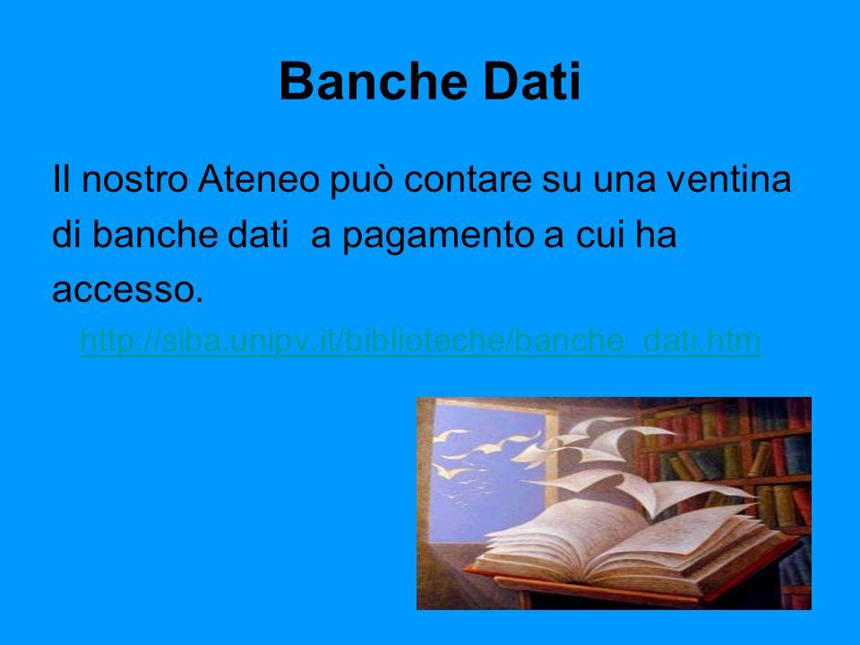 Banche Dati Il nostro Ateneo può contare su una ventina di banche dati a pagamento a cui ha accesso.