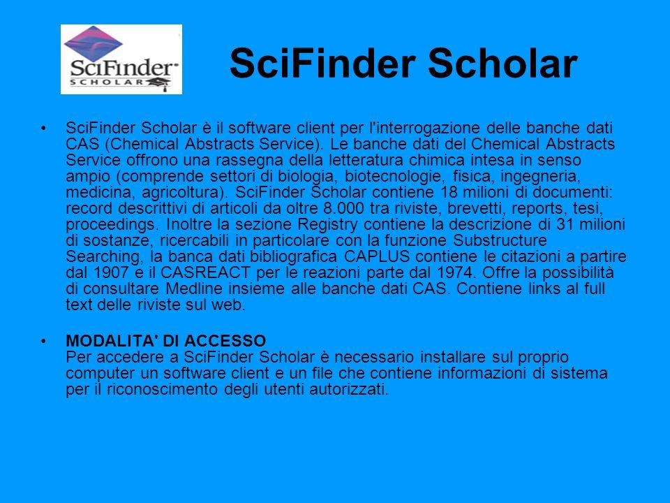 SciFinder Scholar SciFinder Scholar è il software client per l interrogazione delle banche dati CAS (Chemical Abstracts Service).