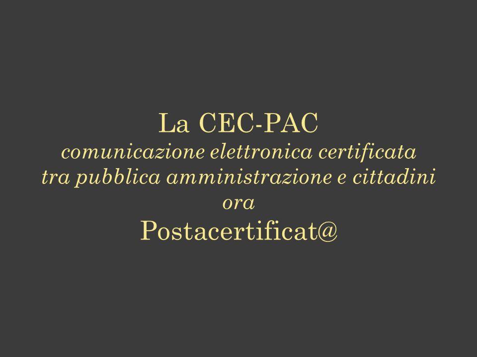La CEC-PAC comunicazione elettronica certificata tra pubblica amministrazione e cittadini ora Postacertificat@