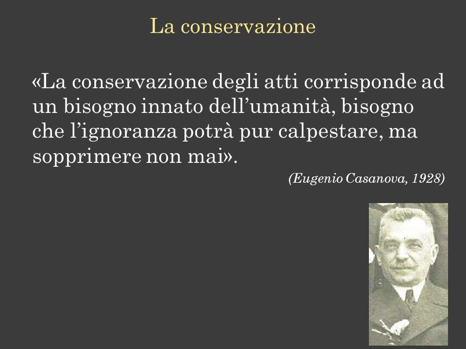 «La conservazione degli atti corrisponde ad un bisogno innato dellumanità, bisogno che lignoranza potrà pur calpestare, ma sopprimere non mai».