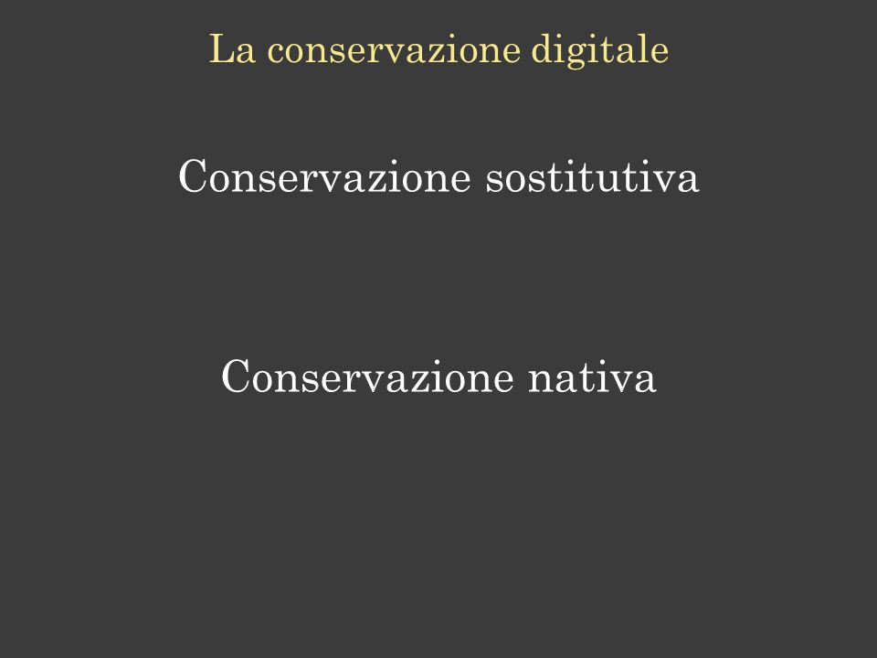 La conservazione digitale Conservazione sostitutiva Conservazione nativa