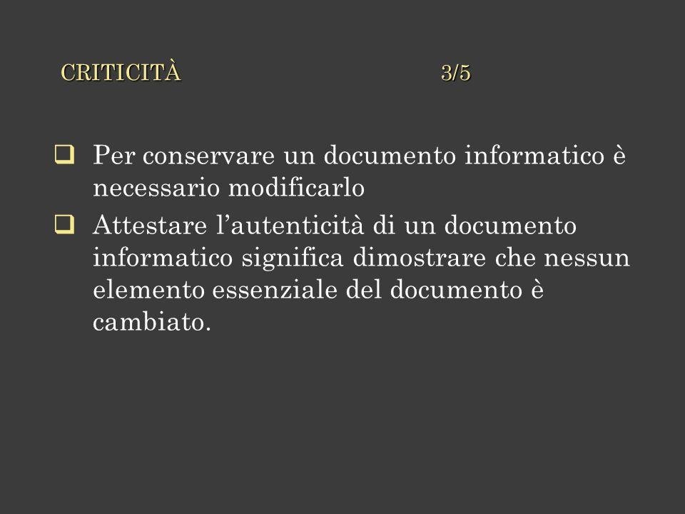 Per conservare un documento informatico è necessario modificarlo Attestare lautenticità di un documento informatico significa dimostrare che nessun elemento essenziale del documento è cambiato.