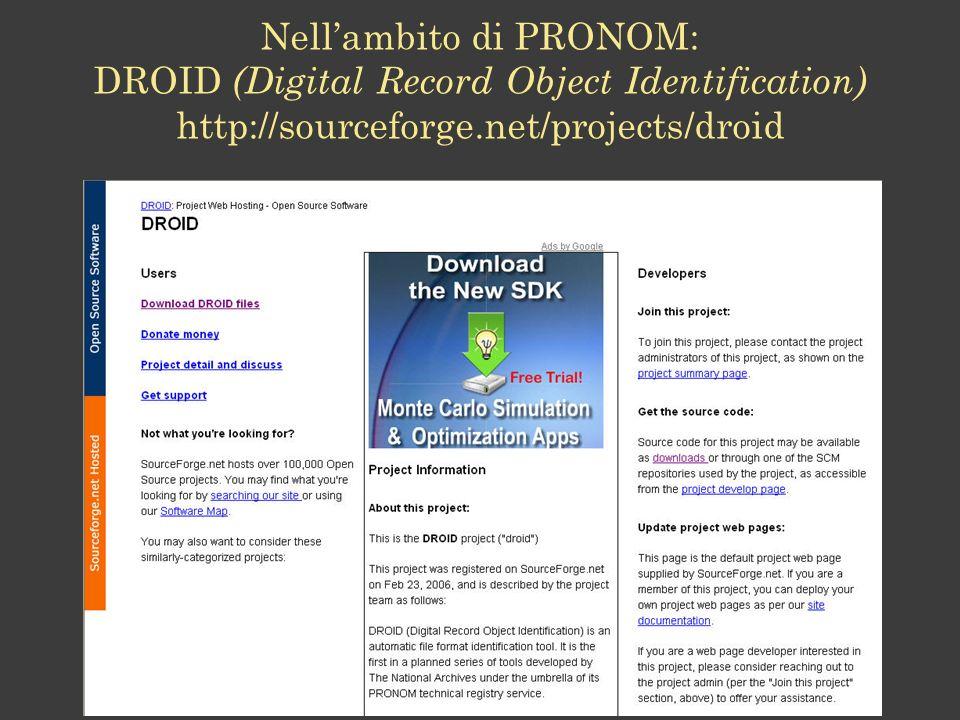 Nellambito di PRONOM: DROID (Digital Record Object Identification) http://sourceforge.net/projects/droid