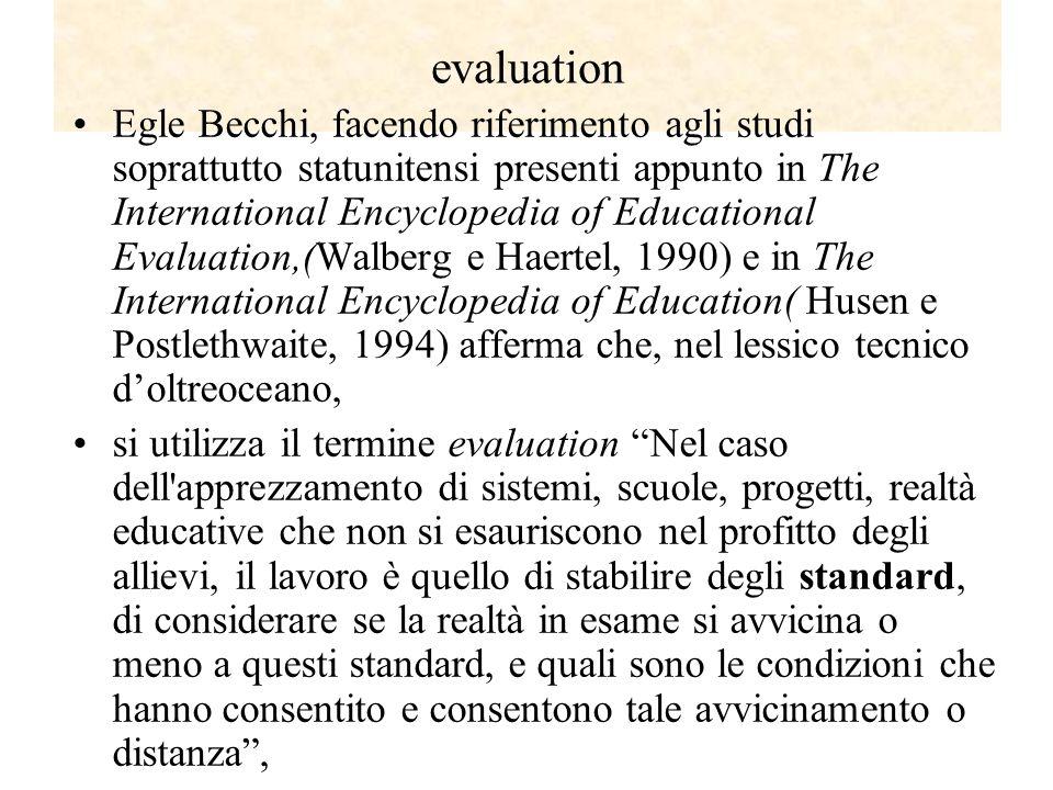 evaluation Egle Becchi, facendo riferimento agli studi soprattutto statunitensi presenti appunto in The International Encyclopedia of Educational Eval