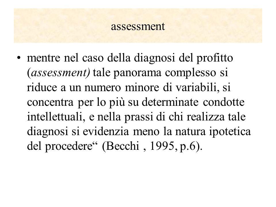 assessment mentre nel caso della diagnosi del profitto (assessment) tale panorama complesso si riduce a un numero minore di variabili, si concentra pe