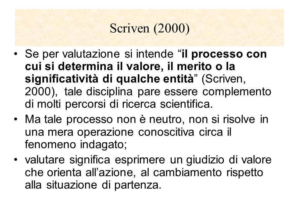 Scriven (2000) Se per valutazione si intende il processo con cui si determina il valore, il merito o la significatività di qualche entità (Scriven, 20