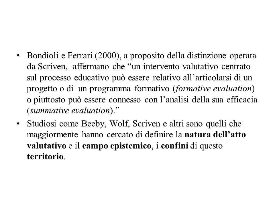 Bondioli e Ferrari (2000), a proposito della distinzione operata da Scriven, affermano che un intervento valutativo centrato sul processo educativo pu