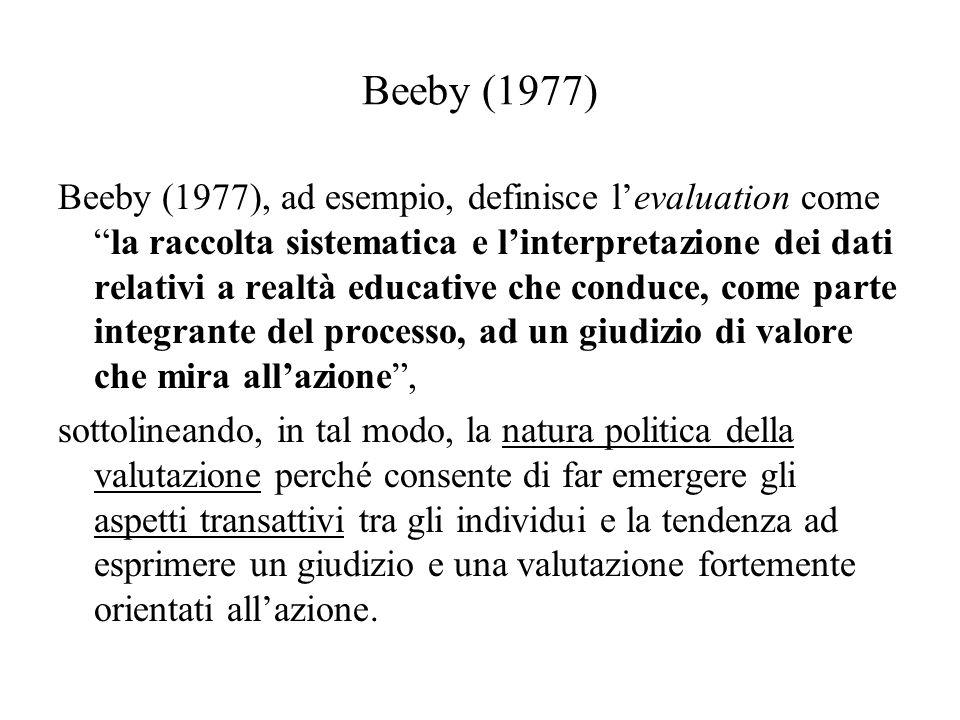 Beeby (1977) Beeby (1977), ad esempio, definisce levaluation comela raccolta sistematica e linterpretazione dei dati relativi a realtà educative che c