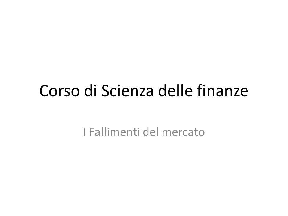 Corso di Scienza delle finanze I Fallimenti del mercato