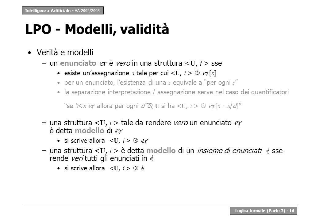 Intelligenza Artificiale - AA 2002/2003 Logica formale (Parte 3) - 16 LPO - Modelli, validità Verità e modelli –un enunciato è vero in una struttura s