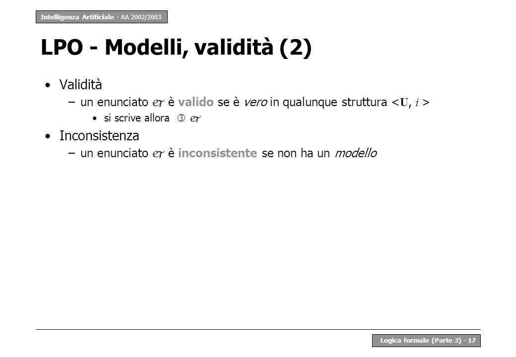 Intelligenza Artificiale - AA 2002/2003 Logica formale (Parte 3) - 17 LPO - Modelli, validità (2) Validità –un enunciato è valido se è vero in qualunq