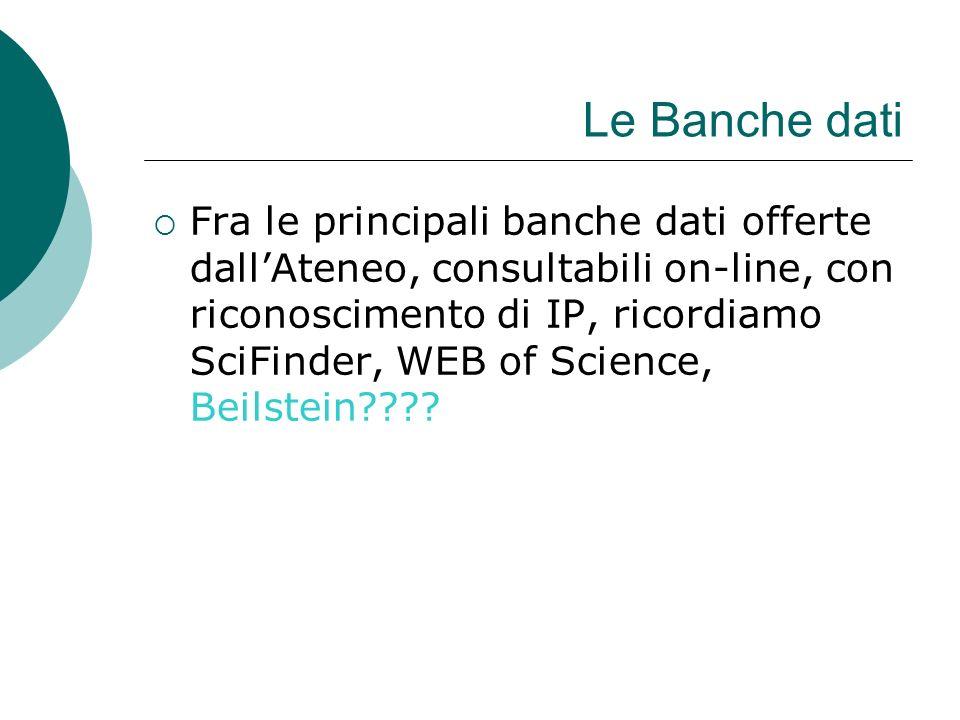 Le Banche dati Fra le principali banche dati offerte dallAteneo, consultabili on-line, con riconoscimento di IP, ricordiamo SciFinder, WEB of Science, Beilstein