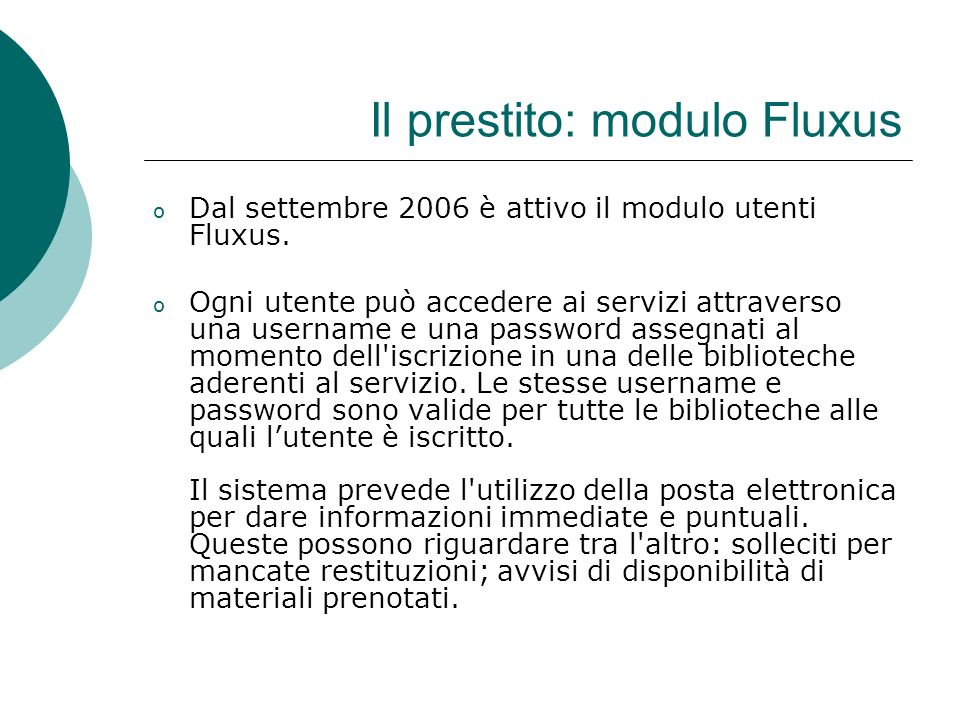 Il prestito: modulo Fluxus o Dal settembre 2006 è attivo il modulo utenti Fluxus. o Ogni utente può accedere ai servizi attraverso una username e una