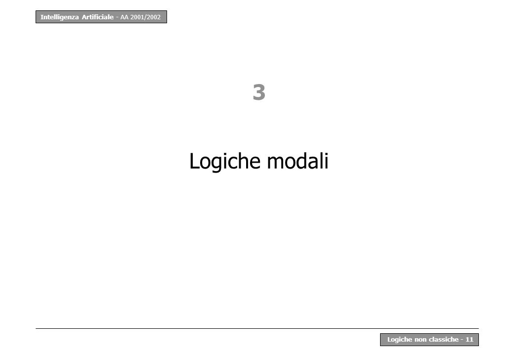 Intelligenza Artificiale - AA 2001/2002 Logiche non classiche - 11 3 Logiche modali