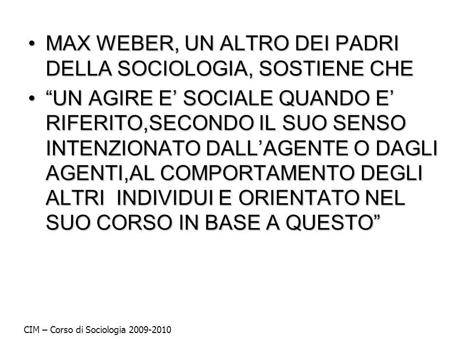 MAX WEBER, UN ALTRO DEI PADRI DELLA SOCIOLOGIA, SOSTIENE CHEMAX WEBER, UN ALTRO DEI PADRI DELLA SOCIOLOGIA, SOSTIENE CHE UN AGIRE E SOCIALE QUANDO E R