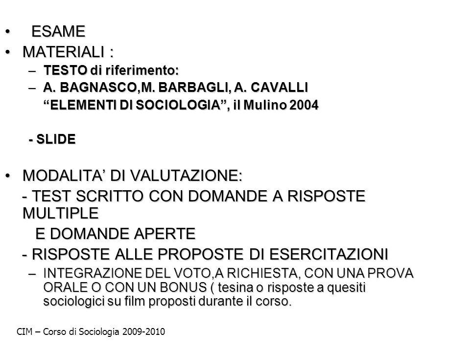ESAME ESAME MATERIALI :MATERIALI : –TESTO di riferimento: –A. BAGNASCO,M. BARBAGLI, A. CAVALLI ELEMENTI DI SOCIOLOGIA, il Mulino 2004 ELEMENTI DI SOCI