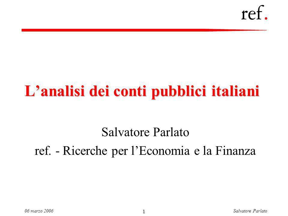 Salvatore Parlato06 marzo 2006 1 Lanalisi dei conti pubblici italiani Salvatore Parlato ref.