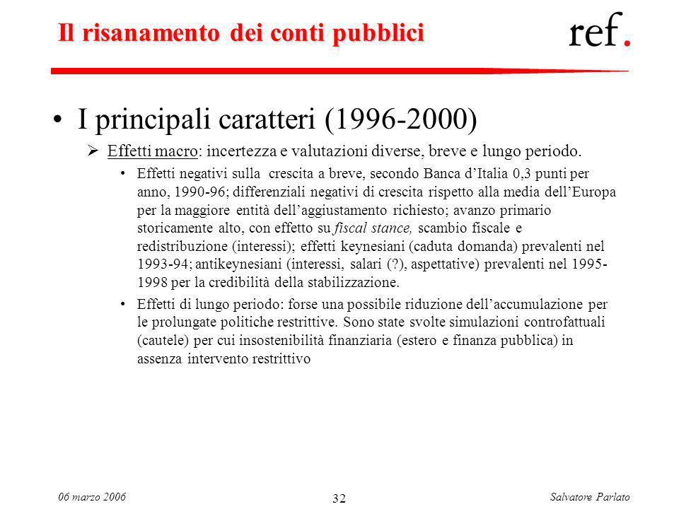 Salvatore Parlato06 marzo 2006 32 Il risanamento dei conti pubblici I principali caratteri (1996-2000) Effetti macro: incertezza e valutazioni diverse, breve e lungo periodo.