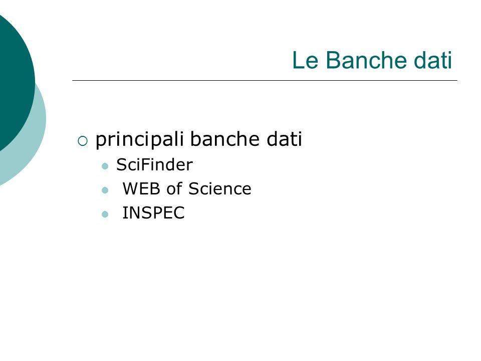 Le Banche dati principali banche dati SciFinder WEB of Science INSPEC