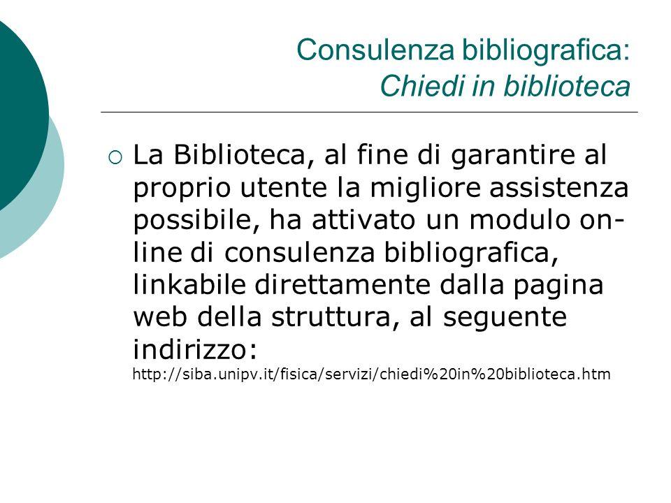 Consulenza bibliografica: Chiedi in biblioteca La Biblioteca, al fine di garantire al proprio utente la migliore assistenza possibile, ha attivato un