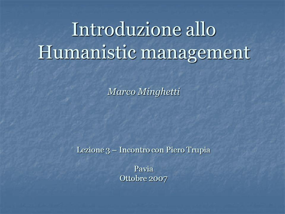 Nasce lo humanistic management Nel 2004 nasce lo humanistic management per il quale la poesia, larte, la filosofia: sono concepiti come strumenti operativi volti al superamento dei linguaggi settoriali si traducono in catalizzatori metadisciplinari -