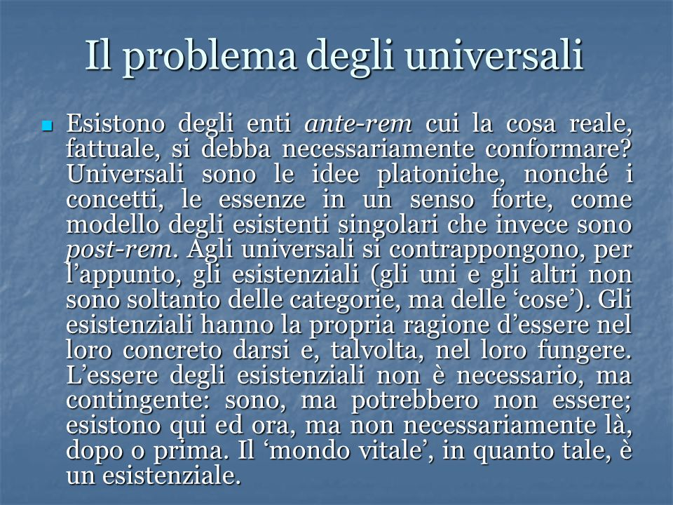 Il problema degli universali Esistono degli enti ante-rem cui la cosa reale, fattuale, si debba necessariamente conformare.