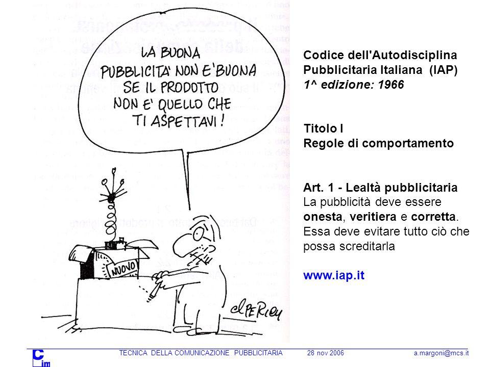 Codice dell Autodisciplina Pubblicitaria Italiana (IAP) 1^ edizione: 1966 Titolo I Regole di comportamento Art.