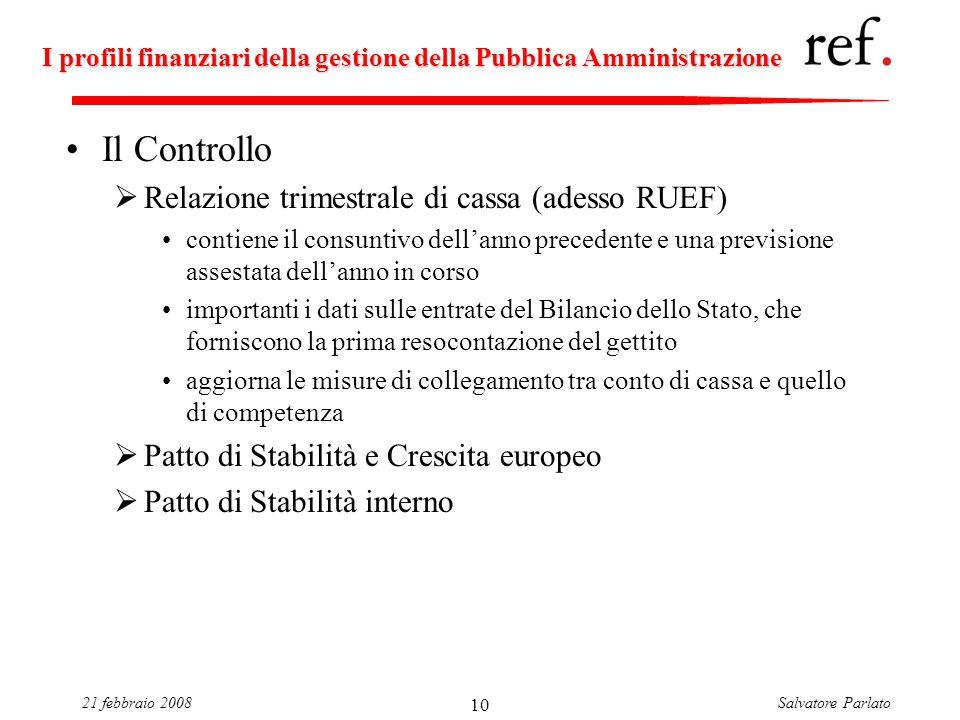 Salvatore Parlato21 febbraio 2008 10 I profili finanziari della gestione della Pubblica Amministrazione Il Controllo Relazione trimestrale di cassa (a