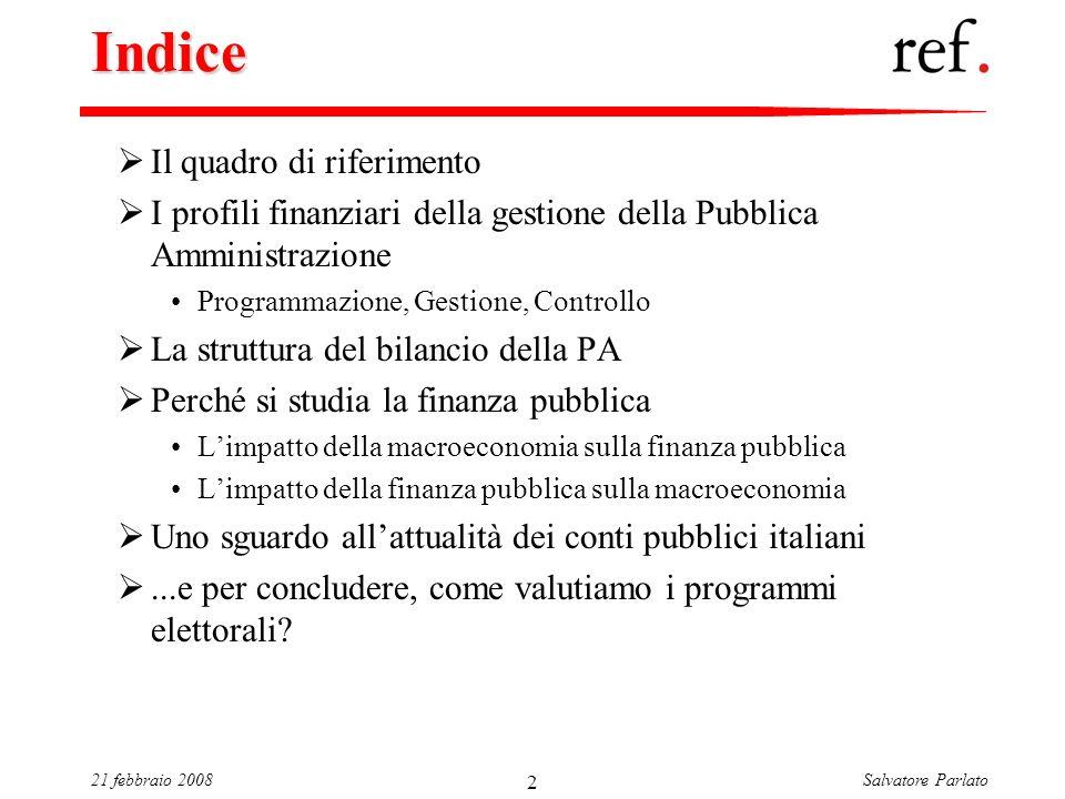 Salvatore Parlato21 febbraio 2008 2 Indice Il quadro di riferimento I profili finanziari della gestione della Pubblica Amministrazione Programmazione,