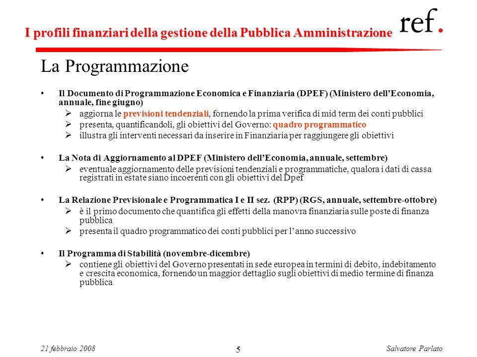 Salvatore Parlato21 febbraio 2008 5 I profili finanziari della gestione della Pubblica Amministrazione La Programmazione Il Documento di Programmazion
