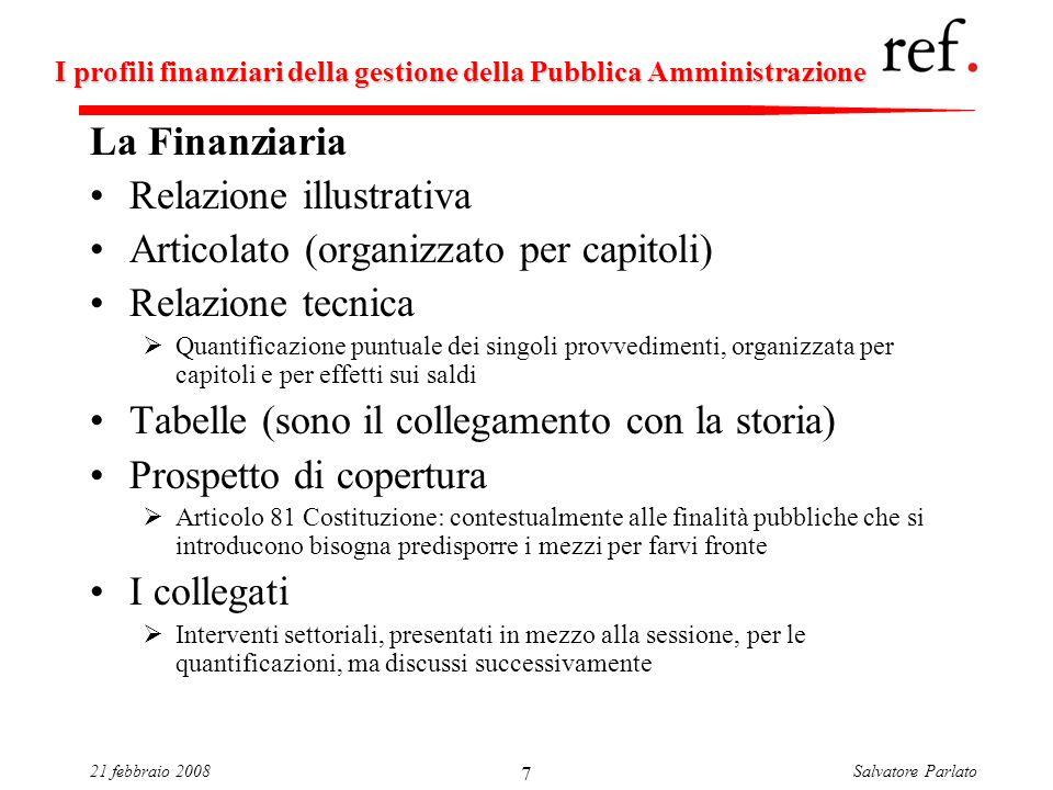 Salvatore Parlato21 febbraio 2008 7 I profili finanziari della gestione della Pubblica Amministrazione La Finanziaria Relazione illustrativa Articolat