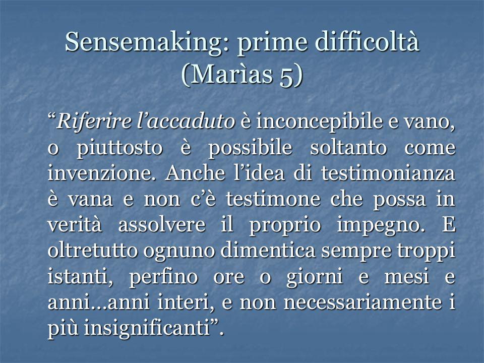 Sensemaking: prime difficoltà (Marìas 5) Riferire laccaduto è inconcepibile e vano, o piuttosto è possibile soltanto come invenzione.