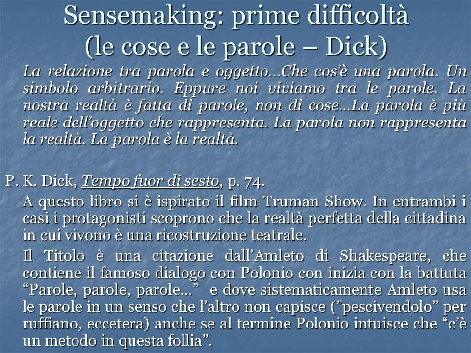 Sensemaking: prime difficoltà (le cose e le parole – Dick) La relazione tra parola e oggetto…Che cosè una parola.