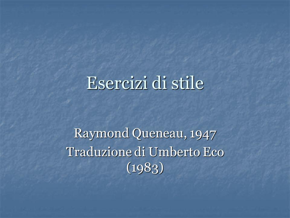 Esercizi di stile Raymond Queneau, 1947 Traduzione di Umberto Eco (1983)