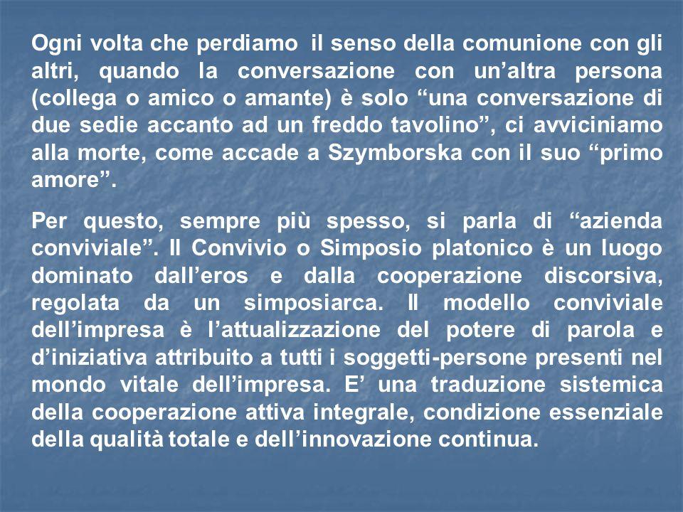 Ogni volta che perdiamo il senso della comunione con gli altri, quando la conversazione con unaltra persona (collega o amico o amante) è solo una conversazione di due sedie accanto ad un freddo tavolino, ci avviciniamo alla morte, come accade a Szymborska con il suo primo amore.