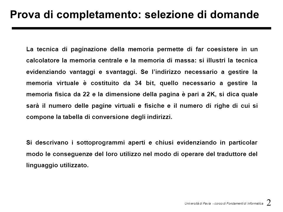 2 Università di Pavia - corso di Fondamenti di Informatica Prova di completamento: selezione di domande La tecnica di paginazione della memoria permet